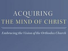 New Book: Acquiring the Mind of Christ: Embracing the Vision of the Orthodox Church, by Archimandrite Sergius (Bowyer), Available from St. Tikhon's Monastery Press