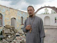 Настоятель разбомбленного храма: «Мы не ценим того, что нам дано Богом»